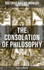 THE CONSOLATION OF PHILOSOPHY (The Cooper Translation) ebook by Anicius Manlius Severinus Boethius