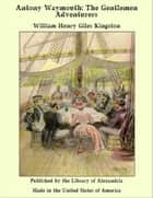 Antony Waymouth: The Gentlemen Adventurers ebook by William Henry Giles Kingston