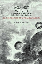 Against World Literature - On the Politics of Untranslatability ebook by Emily Apter