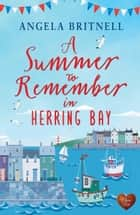 A Summer to Remember in Herring Bay ebook by Angela Britnell