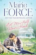 Let Me Hold Your Hand: Green Mountain Book 2 ebook by Marie Force