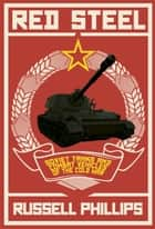 Red Steel: Soviet Tanks and Combat Vehicles of the Cold War ebook by Russell Phillips