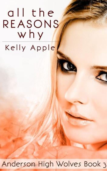 All the Reasons Why - Anderson High Wolves, #3 ebook by Kelly Apple