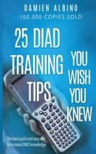 25 DIAD Training Tips You Wish You Knew - The best quick and easy way to increase DIAD knowledge ebook by Damien Michael Albino
