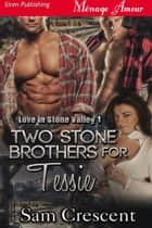 Two Stone Brothers for Tessie ebook by Sam Crescent