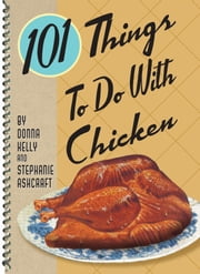 101 Things to do with Chicken ebook by Kobo.Web.Store.Products.Fields.ContributorFieldViewModel