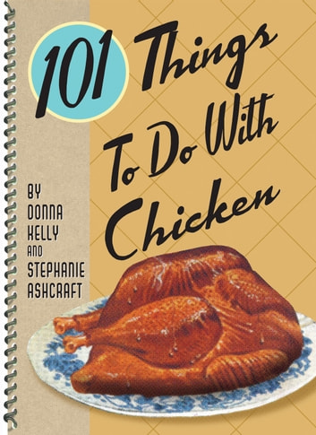 101 Things to do with Chicken ebook by Donna Meeks Kelly
