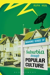 Making Sense of Suburbia through Popular Culture ebook by Dr Rupa Huq