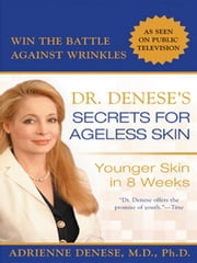 Dr. Denese's Secrets for Ageless Skin - Younger Skin in 8 Weeks ebook by Adrienne Denese.