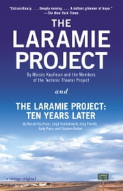 The Laramie Project and The Laramire Project: Ten Years Later ebook by Moises Kaufman,Tectonic Theater Project,Leigh Fondakowski,Greg Pierotti,Andy Paris