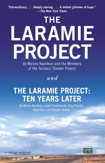 The Laramie Project and The Laramie Project: Ten Years Later ebook by Moises Kaufman,Tectonic Theater Project,Leigh Fondakowski,Greg Pierotti,Andy Paris