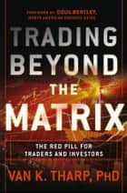 Trading Beyond the Matrix ebook by Van K. Tharp