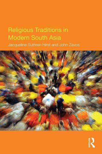 Religious Traditions in Modern South Asia ebook by Jacqueline Suthren Hirst,John Zavos