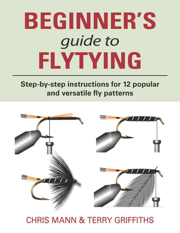 The Beginner's Guide to Flytying ebook by Chris Mann,Terry Griffiths