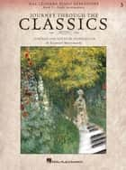 Journey Through the Classics: Book 3 Early Intermediate (Music Instruction) - Hal Leonard Piano Repertoire ebook by Hal Leonard Corp., Jennifer Linn