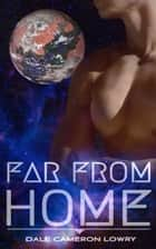 Far From Home - A Sexy Gay Science Fiction Romance ebook by Dale Cameron Lowry
