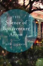 The Silence of Bonaventure Arrow ebook by Rita Leganski