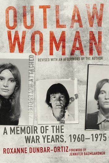 Outlaw Woman - A Memoir of the War Years, 1960–1975, Revised Edition ebook by Roxanne Dunbar-Ortiz