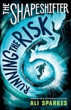 The Shapeshifter: Running the Risk ebook by Ali Sparkes