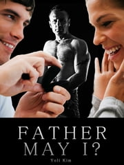 Father May I? ebook by Yoli Kim