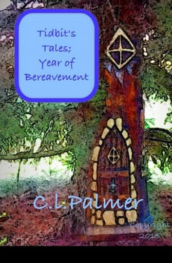 Tidbit's Tales; Year of Bereavement ebook by C.L. Palmer