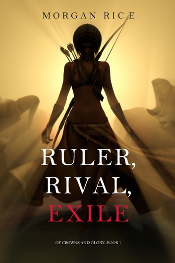 Ruler, Rival, Exile (Of Crowns and Glory—Book 7) ebook by Morgan Rice