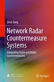 Network Radar Countermeasure Systems - Integrating Radar and Radar Countermeasures ebook by Qiuxi Jiang