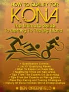 How to Qualify For Kona: The Ultimate Guide to Getting to the Big Island ebook by Ben Greenfield