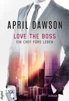 Love the Boss - Ein Chef fürs Leben ebook by April Dawson
