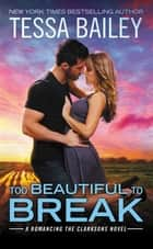 Too Beautiful to Break ebook by Tessa Bailey