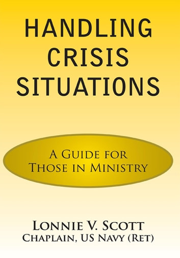 Handling Crisis Situations - A Guide for Those in Ministry ebook by Lonnie V. Scott