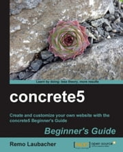 concrete5 Beginner's Guide ebook by Remo Laubacher