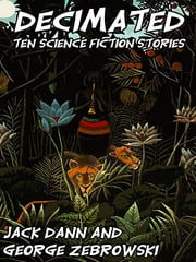 Decimated - Ten Science Fiction Stories ebook by Jack Dann,George Zebrowski