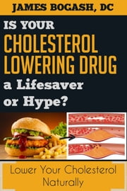 The Cholesterol Myth: Is Your Cholesterol Lowering Drug a Lifesaver or Hype? ebook by James Bogash, DC