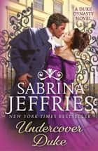 Undercover Duke - A captivating new novel from the queen of the sexy Regency romance! ebook by Sabrina Jeffries