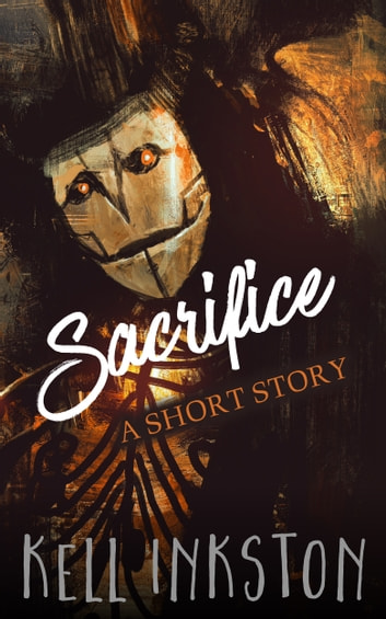 Sacrifice: A Short Story ebook by Kell Inkston
