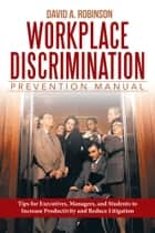 Workplace Discrimination Prevention Manual ebook by David A. Robinson, J.D.