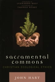 Sacramental Commons - Christian Ecological Ethics ebook by John Hart,Leonardo Boff,Thomas Berry