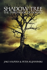 Shadow Tree - The Third Book of Dormia ebook by Jake Halpern,Peter Kujawinski