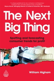 The Next Big Thing - Spotting and Forecasting Consumer Trends for Profit ebook by William Higham