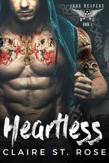 Heartless: A Bad Boy Baby Motorcycle Club Romance - Iron Reapers MC, #1 ebook by Claire St. Rose