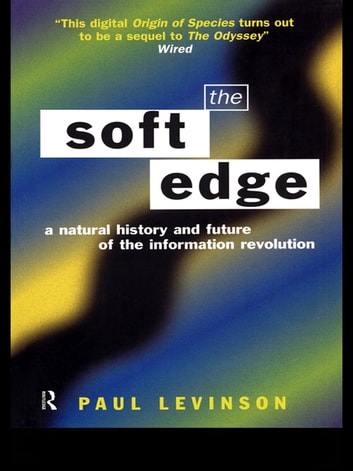 Soft Edge:Nat Hist&Future Info ebook by Paul Levinson