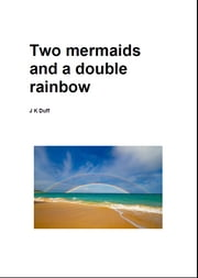 Two mermaids and a double rainbow - Two mermaids and a double rainbow ebook by Jo-Ann Duff