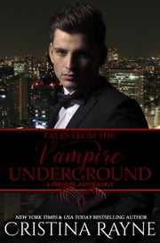 Tales from the Vampire Underground: A Prequel Anthology - The Vampire Underground ebook by Cristina Rayne