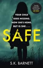 Safe - A missing girl comes home. But is it really her? ebook by S K Barnett