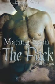 Mating from the Pack: Full Series - mating from the pack, #4 ebook by James Wolf