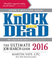 Knock 'Em Dead 2016 - The Ultimate Job Search Guide ebook by Martin Yate