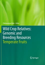 Wild Crop Relatives: Genomic and Breeding Resources - Temperate Fruits ebook by Chittaranjan Kole