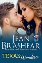 Texas Wanderer - Lone Star Lovers Book 6 ebook by Jean Brashear