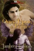 Once Upon A Prince eBook by Jambrea Jones